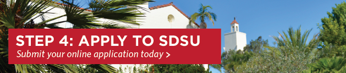 Step 4: Apply to SDSU. Submit your online application today.