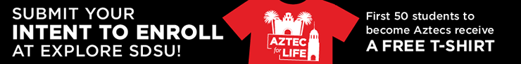 Submit your Intent to Enroll at Explore SDSU! First 50 students to become Aztecs receive a free t-shirt!