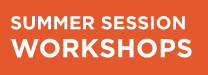 Summer Session Workshops
