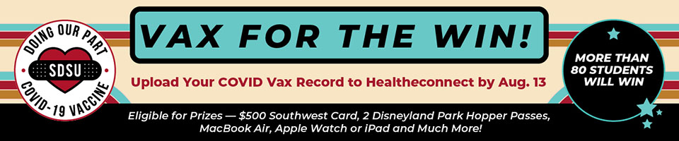 Vax for the win! Upload your COVID Vax Record to Healtheconnect by Aug. 13. Eligible for prizes - $500 Southwest card, two Disneyland Park Hopper passes, MacBook Air, Apple Watch or iPad and much more! More than 80 students will win!