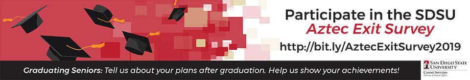 Graduating Seniors: Tell us about your plans after graduation. Help us show your achievements! Participate in the SDSU Aztec Exit Survey at http://bit.ly/AztecExitSurvey2019