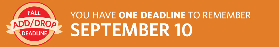 You have one deadline to remember. The fall Add/Drop Deadline is September 10.