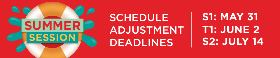 Summer Session Schedule Adjustment Deadlines - Six Week Session 1 is May 31, Thirteen Week session is June 2, and the Six Week Session 2 is July 15.