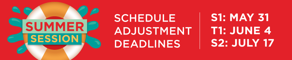 Summer Session 2018 Schedule Adjustment Deadlines - the deadline for S1 is May 31, T1 is June 4, and S2 is July 17.
